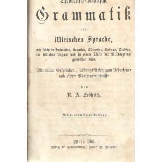 0259. R. A. Fröhlich (Rudolf Veselić): Theoretisch-praktische Grammatik der illirischen Sprache